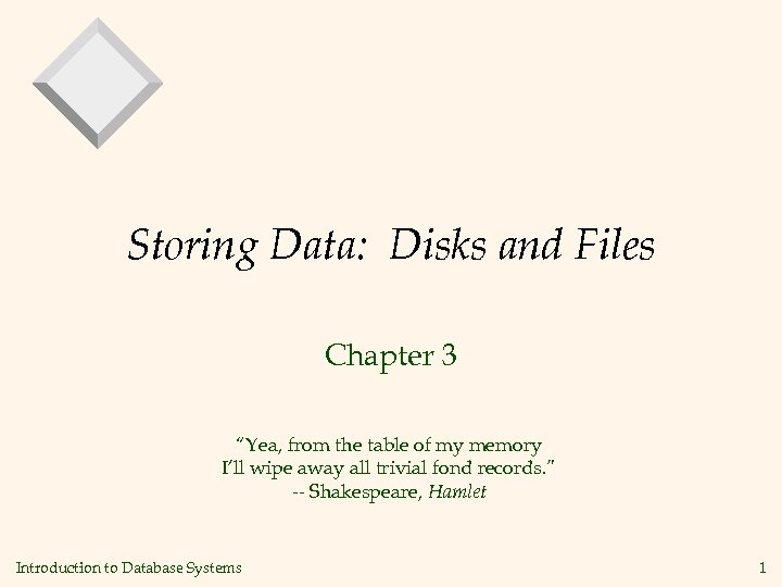 """Storing Data: Disks and Files Chapter 3 """"Yea, from the table of my memory"""