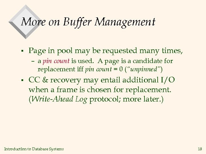 More on Buffer Management § Page in pool may be requested many times, –