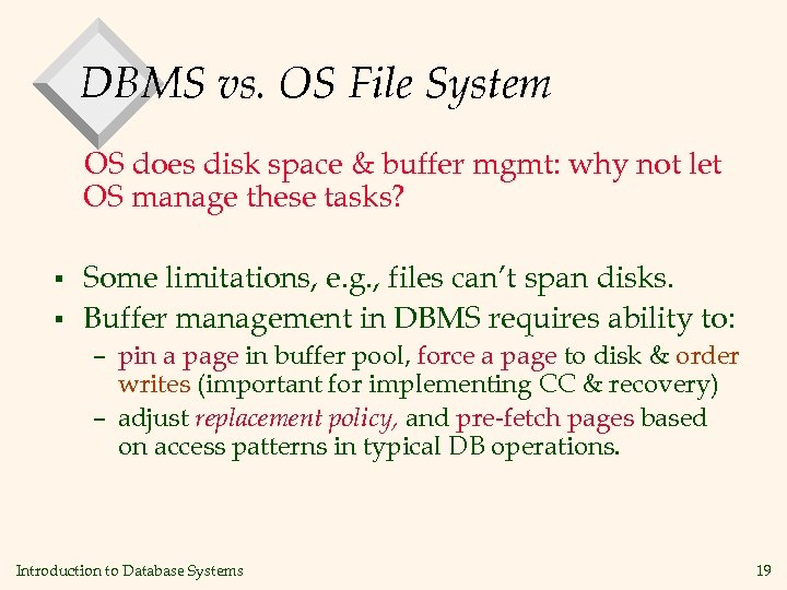 DBMS vs. OS File System OS does disk space & buffer mgmt: why not