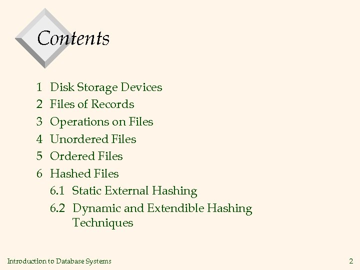 Contents 1 2 3 4 5 6 Disk Storage Devices Files of Records Operations