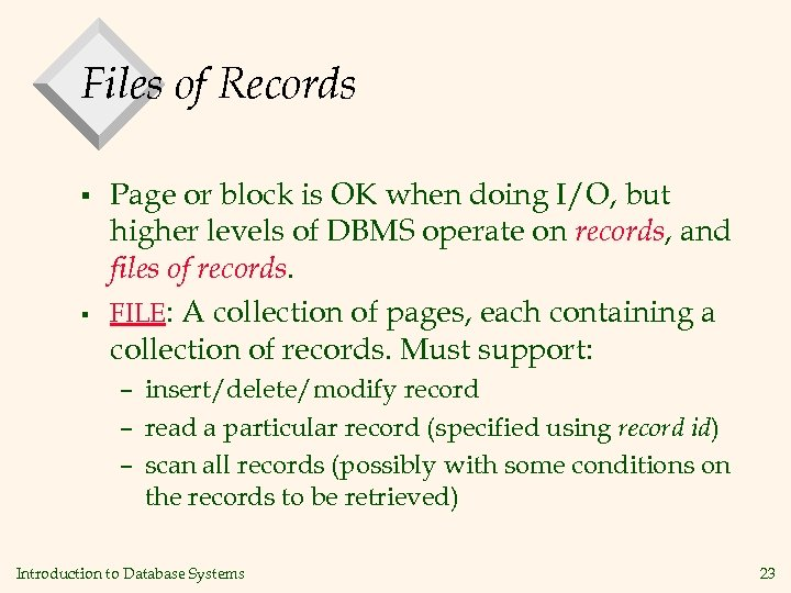 Files of Records § § Page or block is OK when doing I/O, but