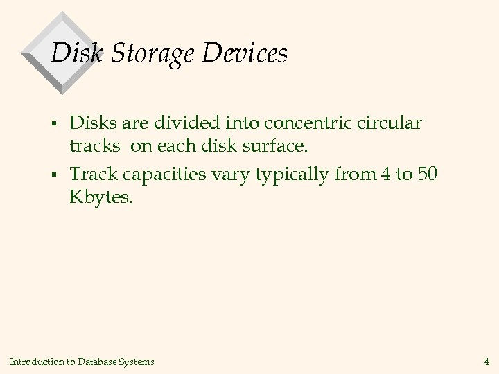 Disk Storage Devices § § Disks are divided into concentric circular tracks on each