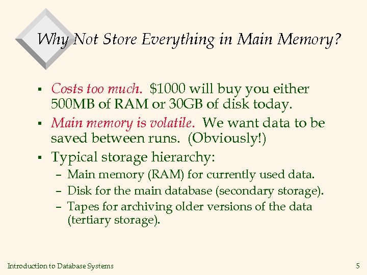 Why Not Store Everything in Main Memory? § § § Costs too much. $1000