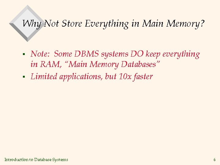 Why Not Store Everything in Main Memory? § § Note: Some DBMS systems DO