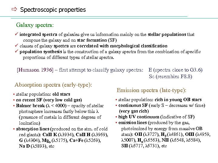 ð Spectroscopic properties Galaxy spectra: ü integrated spectra of galaxies give us information mainly