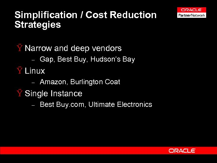 Simplification / Cost Reduction Strategies Ÿ Narrow and deep vendors – Gap, Best Buy,