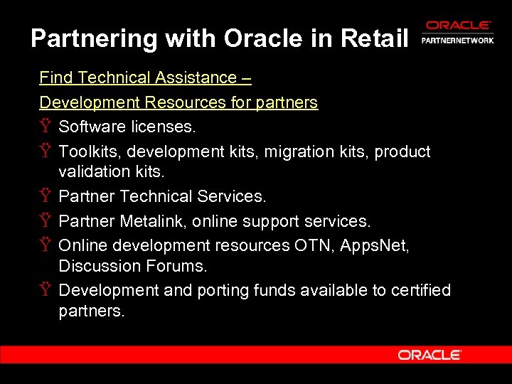 Partnering with Oracle in Retail Find Technical Assistance – Development Resources for partners Ÿ