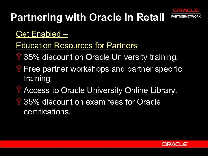 Partnering with Oracle in Retail Get Enabled – Education Resources for Partners Ÿ 35%