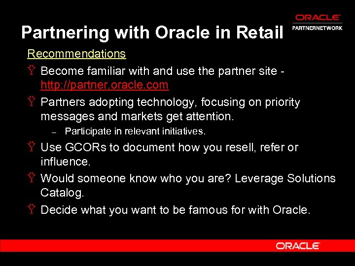 Partnering with Oracle in Retail Recommendations Ÿ Become familiar with and use the partner