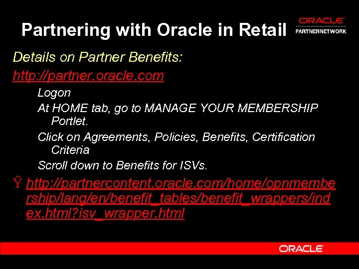 Partnering with Oracle in Retail Details on Partner Benefits: http: //partner. oracle. com Logon