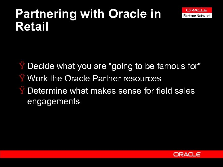 "Partnering with Oracle in Retail Ÿ Decide what you are ""going to be famous"