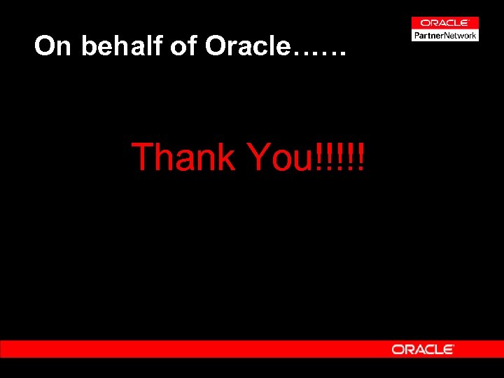 On behalf of Oracle…… Thank You!!!!!