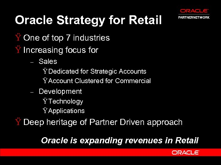 Oracle Strategy for Retail Ÿ One of top 7 industries Ÿ Increasing focus for