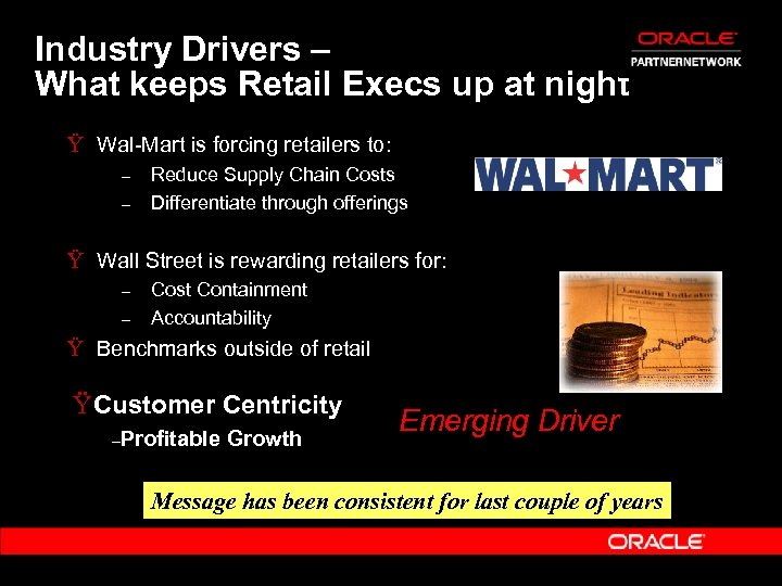 Industry Drivers – What keeps Retail Execs up at night Ÿ Wal-Mart is forcing