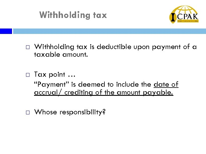 Withholding tax ¨ Withholding tax is deductible upon payment of a taxable amount. ¨