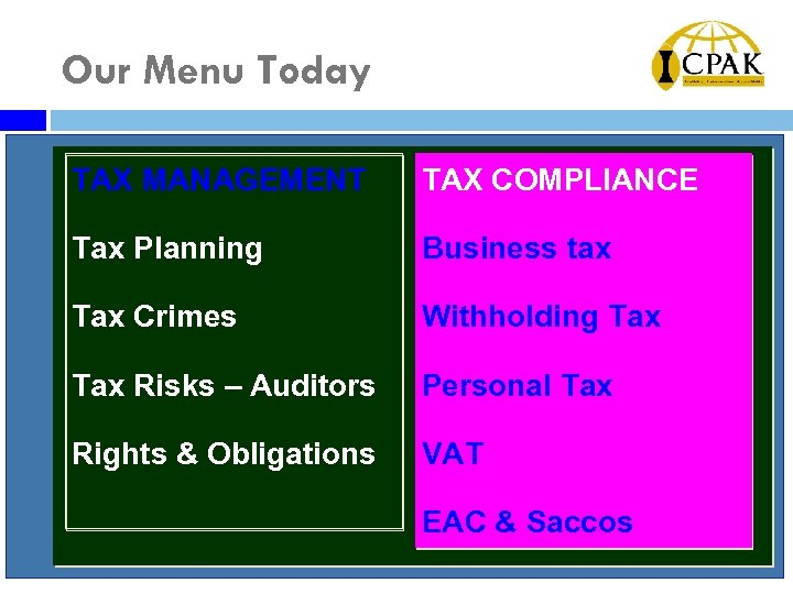 Our Menu Today TAX MANAGEMENT TAX COMPLIANCE Tax Planning Business tax Tax Crimes Withholding