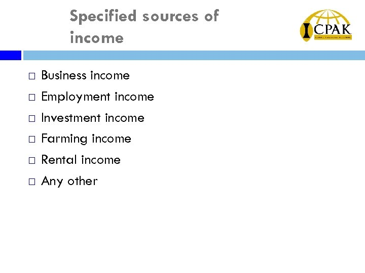 Specified sources of income ¨ ¨ ¨ Business income Employment income Investment income Farming
