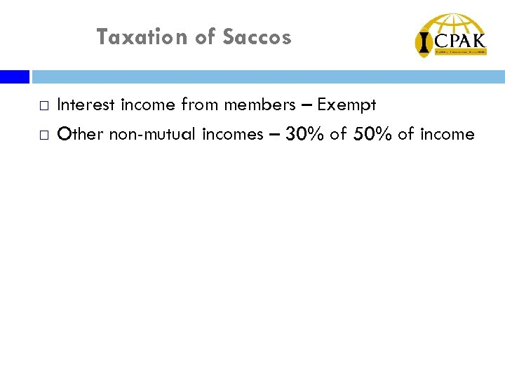 Taxation of Saccos ¨ ¨ Interest income from members – Exempt Other non-mutual incomes