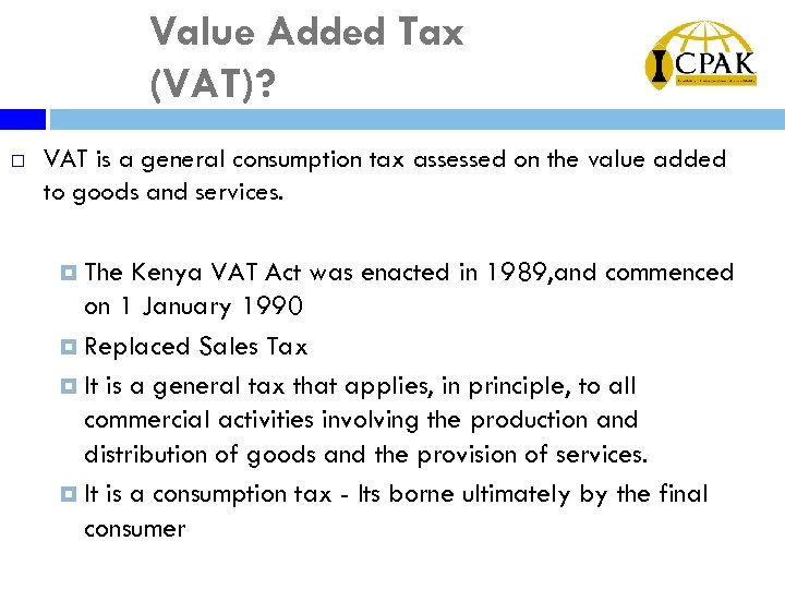 Value Added Tax (VAT)? ¨ VAT is a general consumption tax assessed on the