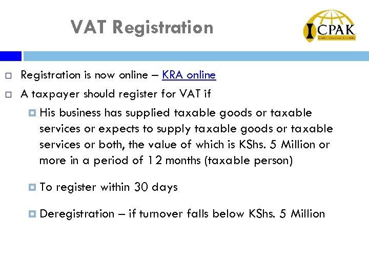 VAT Registration ¨ ¨ Registration is now online – KRA online A taxpayer should