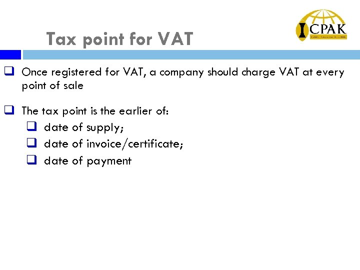 Tax point for VAT q Once registered for VAT, a company should charge VAT
