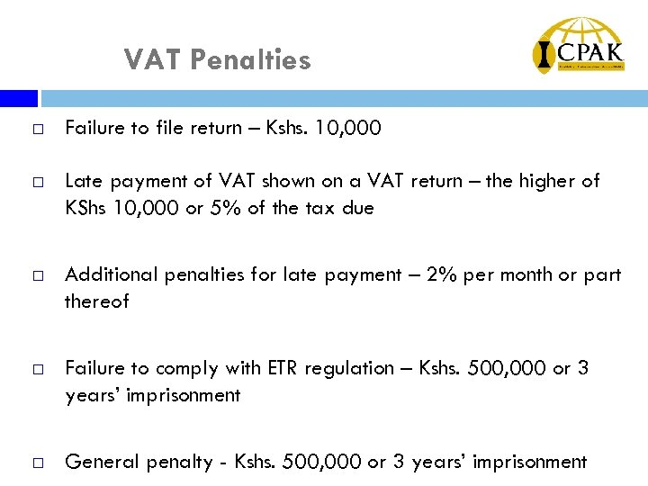 VAT Penalties ¨ Failure to file return – Kshs. 10, 000 ¨ Late payment