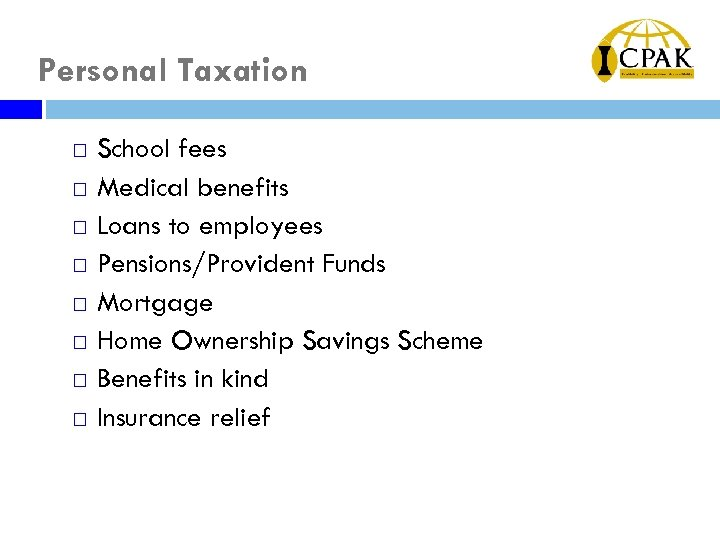 Personal Taxation ¨ ¨ ¨ ¨ School fees Medical benefits Loans to employees Pensions/Provident