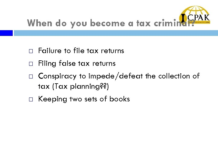 When do you become a tax criminal? ¨ ¨ Failure to file tax returns