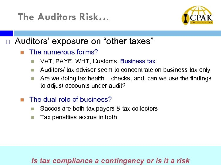"The Auditors Risk… ¨ Auditors' exposure on ""other taxes"" The numerous forms? VAT, PAYE,"