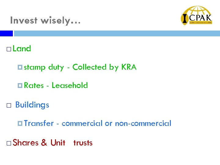 Invest wisely… ¨ Land stamp Rates ¨ duty - Collected by KRA - Leasehold
