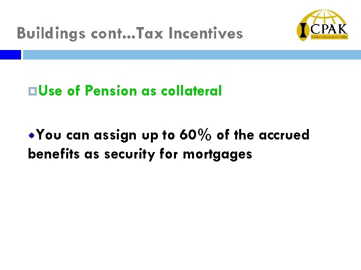 Buildings cont. . . Tax Incentives Use of Pension as collateral You can assign