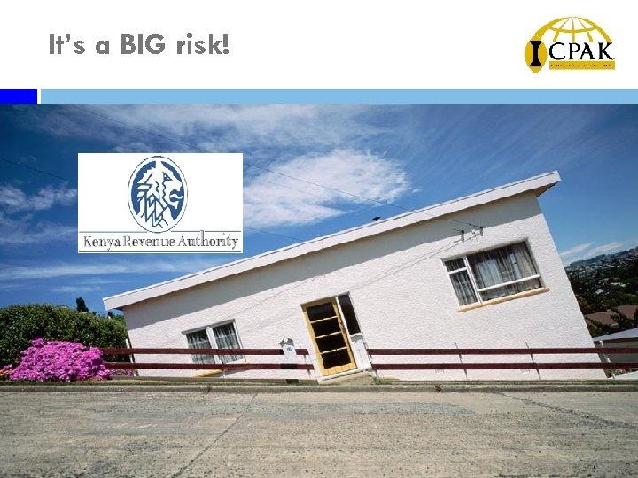 It's a BIG risk!