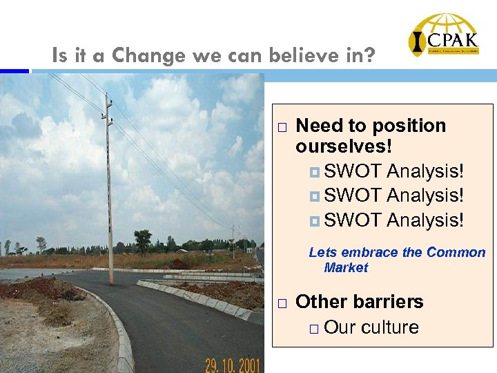 Is it a Change we can believe in? ¨ Need to position ourselves! SWOT