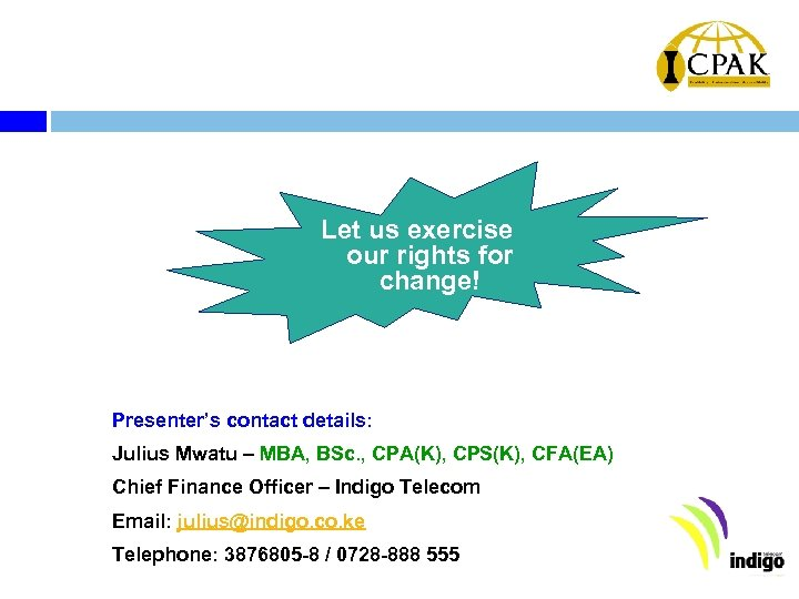 Let us exercise our rights for change! Presenter's contact details: Julius Mwatu – MBA,
