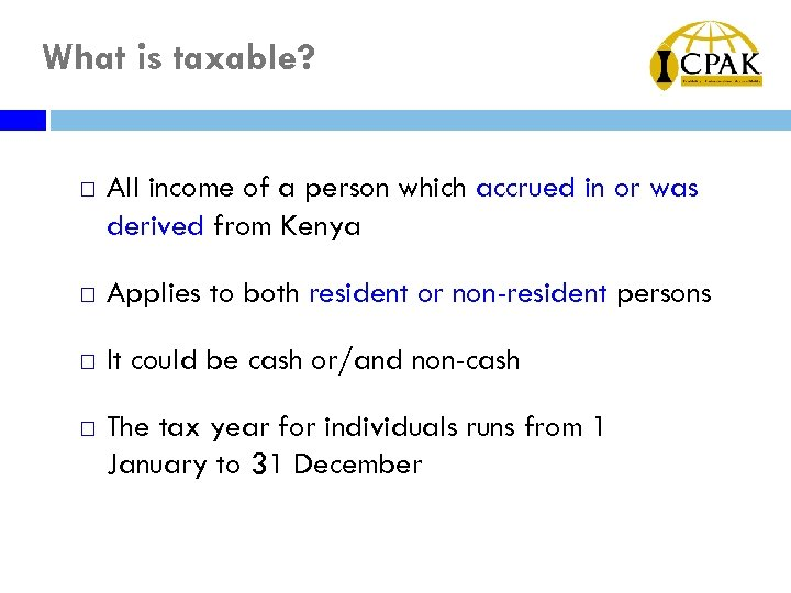 What is taxable? ¨ All income of a person which accrued in or was