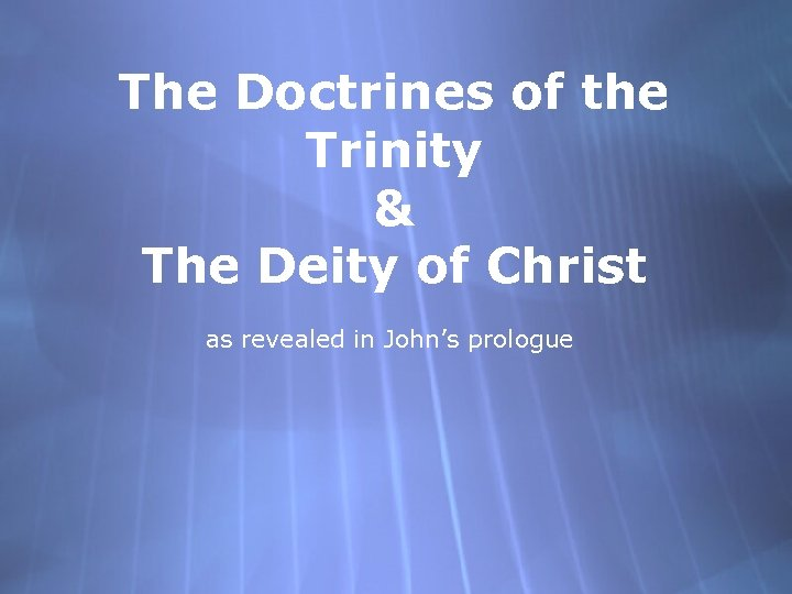 The Doctrines of the Trinity & The Deity of Christ as revealed in John's