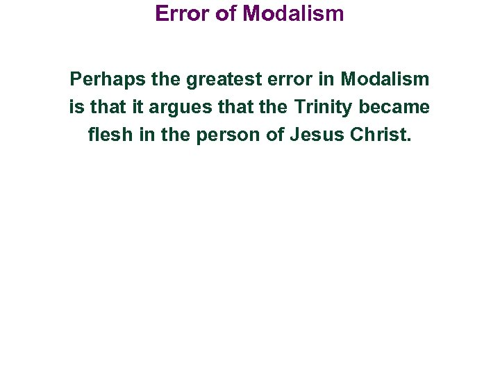 Error of Modalism Perhaps the greatest error in Modalism is that it argues that