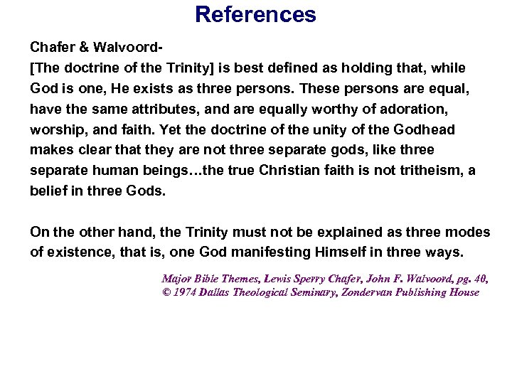References Chafer & Walvoord[The doctrine of the Trinity] is best defined as holding that,