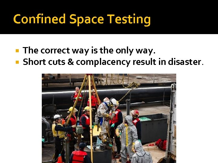 Confined Space Testing The correct way is the only way. Short cuts & complacency