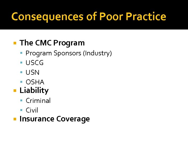 Consequences of Poor Practice The CMC Program Sponsors (Industry) USCG USN OSHA Liability Criminal