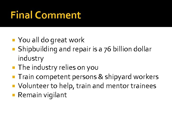 Final Comment You all do great work Shipbuilding and repair is a 76 billion