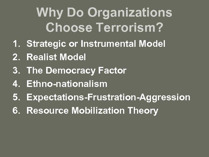 Why Do Organizations Choose Terrorism? 1. 2. 3. 4. 5. 6. Strategic or Instrumental
