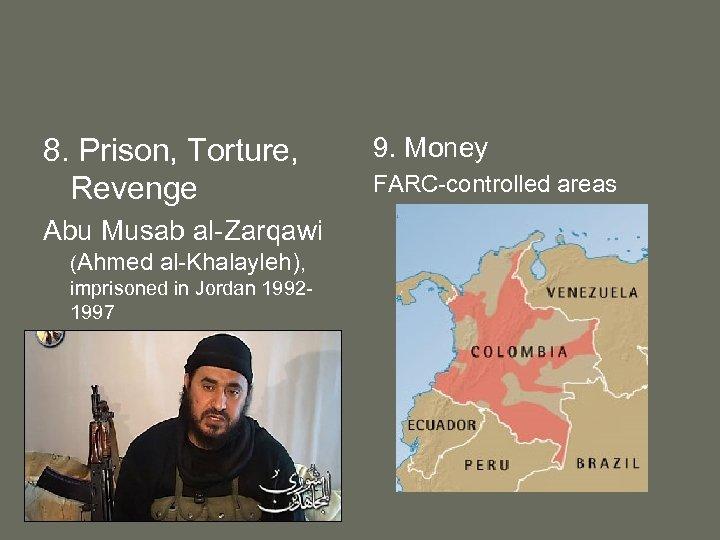8. Prison, Torture, Revenge Abu Musab al-Zarqawi (Ahmed al-Khalayleh), imprisoned in Jordan 19921997 AQ