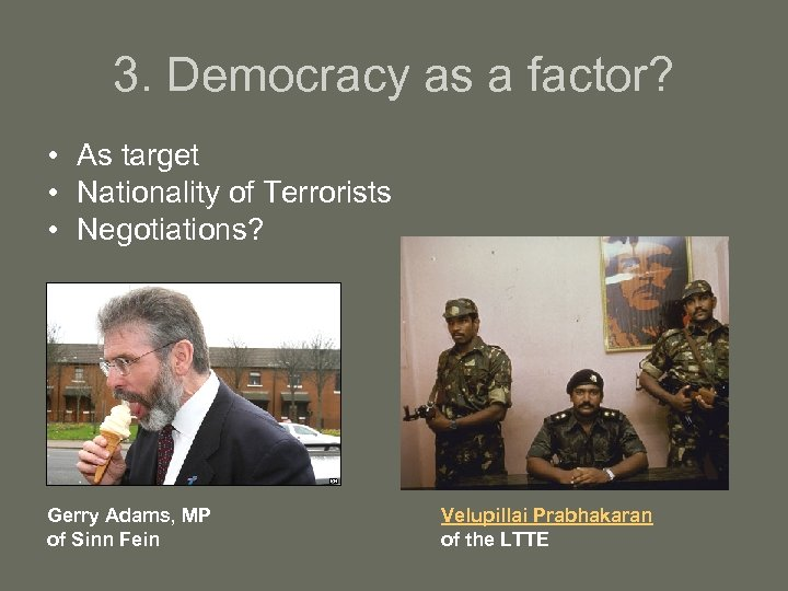 3. Democracy as a factor? • As target • Nationality of Terrorists • Negotiations?