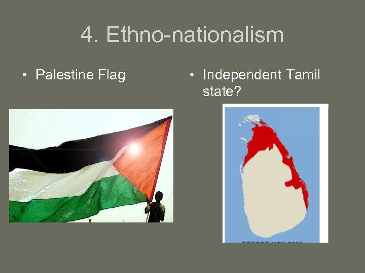 4. Ethno-nationalism • Palestine Flag • Independent Tamil state?