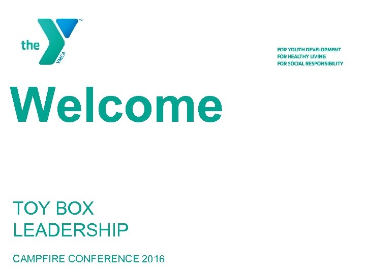 Welcome TOY BOX LEADERSHIP CAMPFIRE CONFERENCE 2016