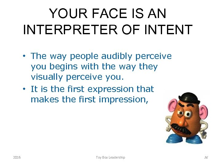 YOUR FACE IS AN INTERPRETER OF INTENT • The way people audibly perceive you