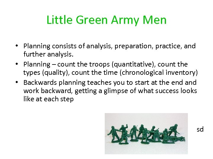 Little Green Army Men • Planning consists of analysis, preparation, practice, and further analysis.