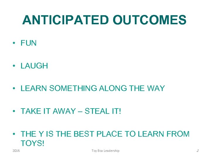 ANTICIPATED OUTCOMES • FUN • LAUGH • LEARN SOMETHING ALONG THE WAY • TAKE