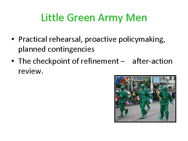 Little Green Army Men • Practical rehearsal, proactive policymaking, planned contingencies • The checkpoint